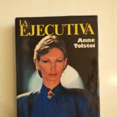 Libros de segunda mano: LA EJECUTIVA - (LUCHA EN EL MUNDO MACHISTA DE LOS NEGOCIOS - ANNE TOLSTOI. Lote 221837488