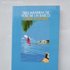 Libros de segunda mano: TRES MANERAS DE VOLCAR UN BARCO. - CHRIS STEWART. NARRATIVA SALAMANDRA. TDK544. Lote 221988632