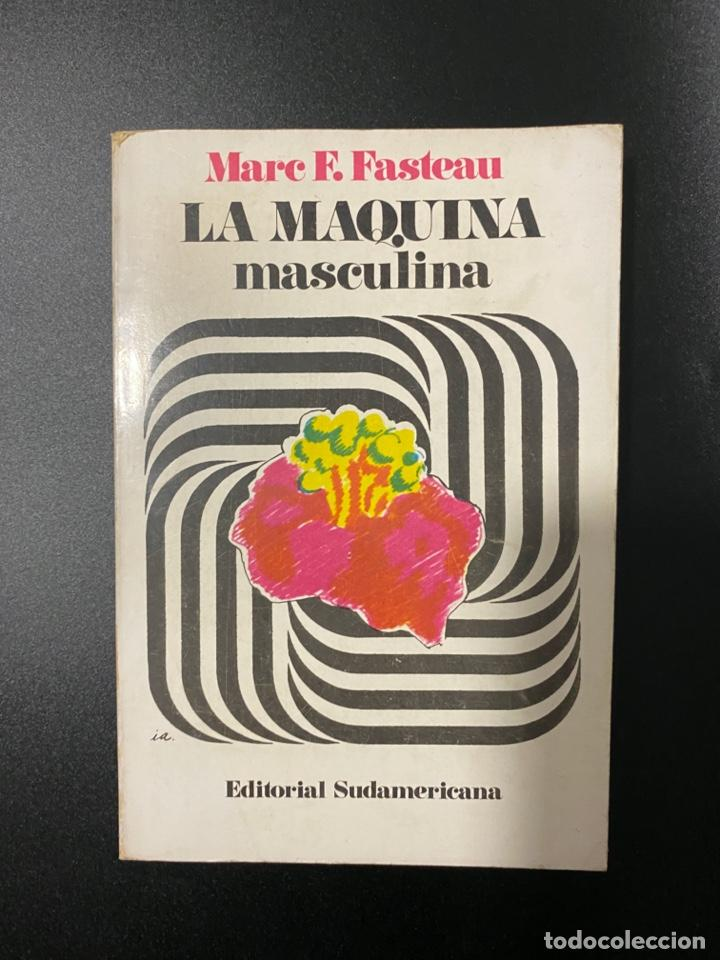 LA MAQUINA MASCULINA. MARE F. FASTEAU. EDITORIAL SUDAMERICANA. BUENOS AIRES, 1976. PAGS: 262 (Libros de Segunda Mano (posteriores a 1936) - Literatura - Narrativa - Otros)