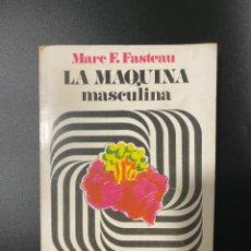 Libros de segunda mano: LA MAQUINA MASCULINA. MARE F. FASTEAU. EDITORIAL SUDAMERICANA. BUENOS AIRES, 1976. PAGS: 262. Lote 222069521