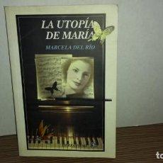 Libros de segunda mano: (A) LA UTOPÍA DE MARÍA - MARCELA DEL RÍO. Lote 222091850