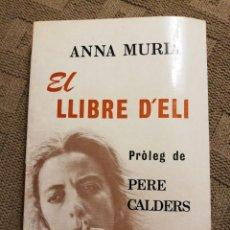 Libros de segunda mano: EL LLIBRE D'ELI. ANNA MURIÀ. PRÒLEG DE PERE CALDERS. 1A EDICIO. Lote 222150562