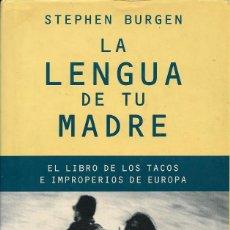 Libros de segunda mano: LA LENGUA DE TU MADRE. EL LIBRO DE LOS TACOS E IMPROPERIOS DE EUROPA, STEPHEN BURGEN. Lote 222190217