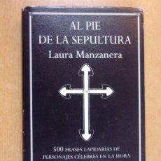 Libros de segunda mano: AL PIE DE LA SEPULTURA / LAURA MANZANERA / 1ª ED 2006. EDHASA. Lote 222439712
