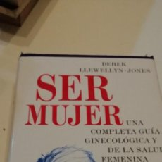 Libros de segunda mano: G-47 LIBRO SER MUJER. UNA COMPLETA GUÍA GINECOLÓGICA Y DE LA SALUD FEMENINA. DEREK LLEWELLYN. JONES. Lote 222504453