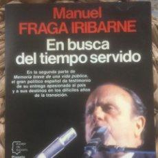 Libros de segunda mano: EN BUSCA DEL TIEMPO SERVIDO - MANUEL FRAGA IRIBARNE - PLANETA 1987. Lote 222515515