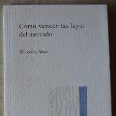 Libros de segunda mano: MERCEDES ABAD. CÓMO VENCER LAS LEYES DEL MERCADO. RELATO. MÁLAGA. ANDALUCÍA. BARCELONA.RARO,500 EJS.. Lote 222522501