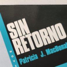 Libros de segunda mano: SIN RETORNO. PATRICIA J. MACDONALD. EMECÉ.. Lote 222549157