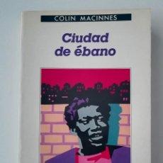 Libri di seconda mano: CIUDAD DE ÉBANO - COLIN MACINNES - ED. ANAGRAMA 1987. Lote 222602331
