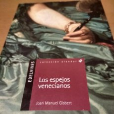 Libros de segunda mano: LOS ESPEJOS VENECIANOS. Lote 222606060