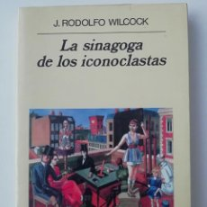Libros de segunda mano: LA SINAGOGA DE LOS ICONOCLASTAS - J. RODOLFO WILCOCK - ED. ANAGRAMA 1999. Lote 222606637
