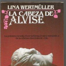 Libros de segunda mano: LINA WERTMULLER. LA CABEZA DE ALVISE. ARGOS VERGARA. Lote 222606978