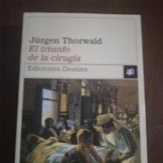 Libros de segunda mano: EL TRIUNFO DE LA CIRUGIA. JURGEN THORWALD. EDICIONES DESTINO. 1ª EDICION. 1999.. Lote 222615870