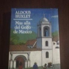 Libros de segunda mano: MAS ALLA DEL GOLFO MEXICO. ALDOUS HUXLEY. EDHASA. NUEVO PRECINTADO.. Lote 222616017