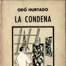 Libros de segunda mano: ODÓ HURTADO : LA CONDENA (HERMES, MÉXICO, 1963) NOVELA DE LA GUERRA CIVIL. Lote 222633440