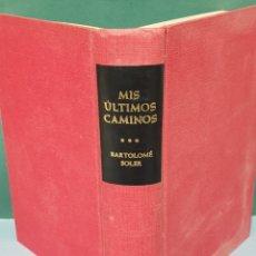 Libros de segunda mano: PRIMERA EDICIÓN 1965 MIS ÚLTIMOS CAMINOS DE BARTOLOMÉ SOLER EDICIONES ALAR. Lote 222673160
