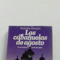 Libros de segunda mano: LAS CABAÑUELAS DE AGOSTO (ANTONIO BURGOS) PREMIOS ATENEO DE SEVILLA 1982. Lote 222854882