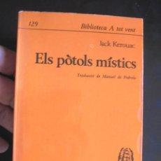 Libros de segunda mano: ELS PÒTOLS MÍSTICS JACK KEROUAC 1967 1A ED IMPECABLE MANUEL DE PEDROLO TRADUCCIÓ. Lote 222856235