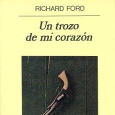 Libros de segunda mano: UN TROZO DE MI CORAZÓN. RICHARD FORD.- NUEVO. Lote 222904171