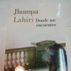 Libri di seconda mano: JHUMPA LAHARI DONDE ME ENCUENTRO S1276AT. Lote 222907906