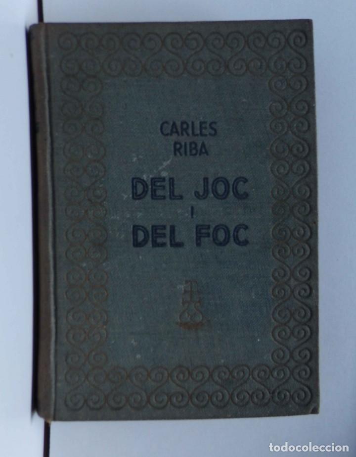 DEL JOC I DEL FOC - CARLES RIBA - 1A EDICIÓ (Libros de Segunda Mano (posteriores a 1936) - Literatura - Narrativa - Otros)