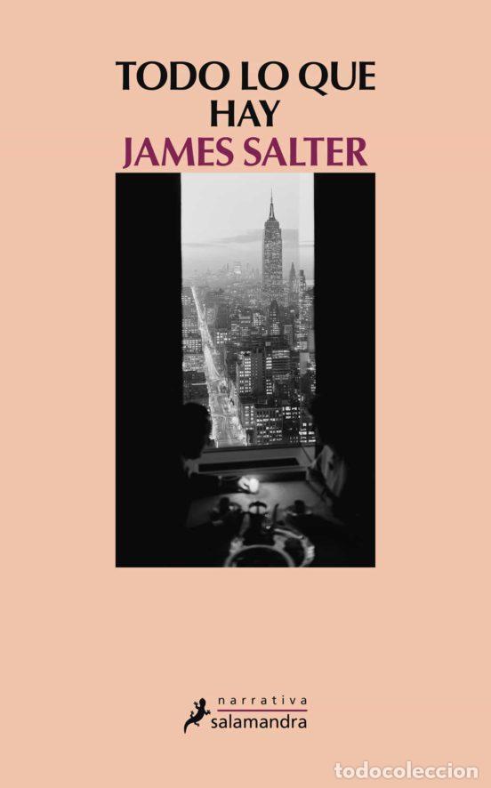 JAMES SALTER. TODO LO QUE HAY.- NUEVO (Libros de Segunda Mano (posteriores a 1936) - Literatura - Narrativa - Otros)