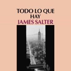 Libros de segunda mano: JAMES SALTER. TODO LO QUE HAY.- NUEVO. Lote 223753535