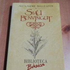 Libros de segunda mano: SIAU BENVINGUT (ALEXANDRE BALLESTER) BIBLIOTECA BÀSICA DE MALLORCA. Lote 224002353