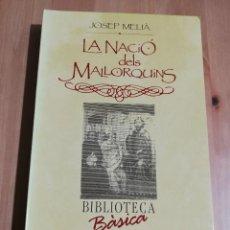 Libros de segunda mano: LA NACIÓ DELS MALLORQUINS (JOSEP MELIÀ) BIBLIOTECA BÀSICA DE MALLORCA. Lote 224002445