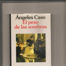 Libros de segunda mano: 2561. ANGELES CASO. EL PESO DE LAS SOMBRAS. PREMIO PLANETA 1994. Lote 224924448