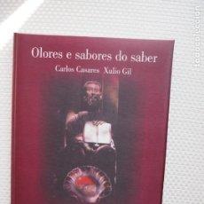 Libros de segunda mano: CARLOS CASARES Y XULIO GIL. OLORES E SABORES DO SABER. 1ªEDICIÓN. 2001. GALLEGO.. Lote 225126006