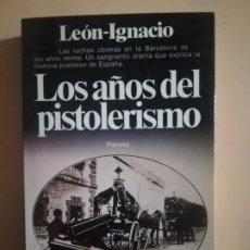 Livres d'occasion: LOS AÑOS DEL PISTOLERISMO. LEON- IGNACIO. PLANETA. 1ª EDICION. 1981. Lote 225739605