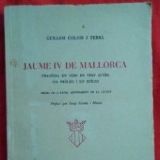 Libros de segunda mano: JAUME IV DE MALLORCA (PREMI AJ. PALMA) - 1955 - GUILLEM COLOM I FERRÀ - ED.AJ.PALMA(MALLORCA) - PJRB. Lote 225752158