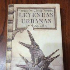 Libros de segunda mano: LEYENDAS URBANAS EN ESPAÑA-ANTONIO ORTI Y JOSEP SAMPERE.. Lote 225847150