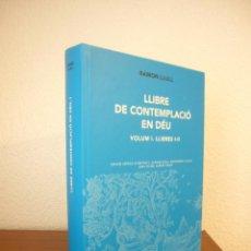 Libros de segunda mano: RAMON LLULL: LLIBRE DE LA CONTEMPLACIÓ EN DÉU. VOL. I, LLIBRES I-II. ED. CRÍTICA (2015) PERFECTE. Lote 226103360