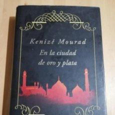 Libros de segunda mano: EN LA CIUDAD DE ORO Y PLATA (KENIZÉ MOURAD). Lote 226929340