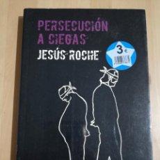 Libros de segunda mano: PERSECUCIÓN A CIEGAS (JESÚS ROCHE). Lote 226929474