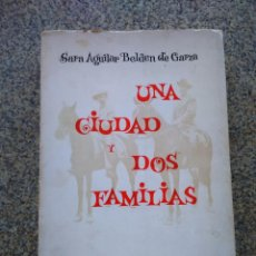 Libros de segunda mano: UNA CIUDAD Y DOS FAMILIAS -- SARA AGUILAR BELDEN DE GARZA -- EDITORIAL JUS. MEXICO 1970 --. Lote 227074915