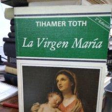 Libros de segunda mano: LA VIRGEN MARÍA, TIHAMER TOTH. L.6611-1003. Lote 227232580