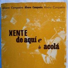 Libros de segunda mano: XENTE DE AQUÍ E DE ACOLÁ. GALICIA. EN GALEGO - CUNQUEIRO MORA ALVARO. Lote 227787902