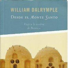 Libros de segunda mano: WILLIAM DALRYMPLE-DESDE EL MONTE SANTO:VIAJE A LA SOMBRA DE BIZANCIO.RBA LIBROS.2008.. Lote 228071297