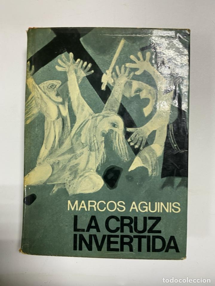 LA CRUZ INVERTIDA. MARCOS AGUINIS. EDITORIAL PLANETA. BARCELONA, 1970. PAGS: 347 (Libros de Segunda Mano (posteriores a 1936) - Literatura - Narrativa - Otros)