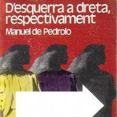 Libros de segunda mano: D'ESQUERRA A DRETA, RESPECTIVAMENT / MANUEL DE PEDROLO. BCN : ED.62, 1978. 1A. ED. 13X20CM. 210 P.. Lote 228414360