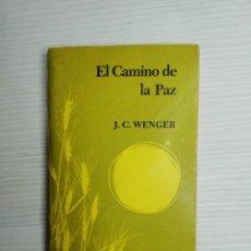 Libros de segunda mano: EL CAMINO DE LA PAZ - J.C. WENGER. Lote 228596055