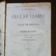 Libros de segunda mano: CRUZ DE FLORES Y CRUZ DE ESPINAS POR ANTONIO DE PADUA TOMO I. Lote 230036885