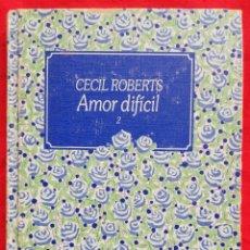 Libros de segunda mano: AMOR DIFÍCIL, TOMO 2 - 1986 - CECIL ROBERTS - ED. CIRCULO DE LECTORES - PJRB. Lote 232590910
