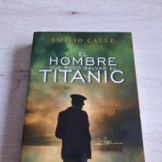 Libros de segunda mano: EL HOMBRE QUE PUDO SALVAR EL TITANIC. EMILIO CALLE. Lote 233255730