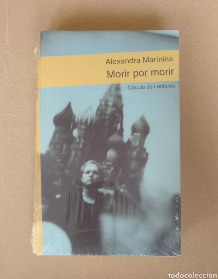 MORIR POR MORIR. ALEXANDRA MARININA. CÍRCULO DE LECTORES. LIBRO PRECINTADO (Libros de Segunda Mano (posteriores a 1936) - Literatura - Narrativa - Otros)