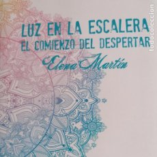 Libros de segunda mano: LUZ EN LA ESCALERA EL COMIENZO DEL DESPERTAR MARTÍN, ELENA DEDICADO AUTORA. Lote 233667520