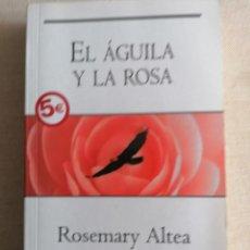 Libros de segunda mano: EL ÁGUILA Y LA ROSA ROSEMARY ALTEA BYBLOS 2006 331PP. Lote 233694935